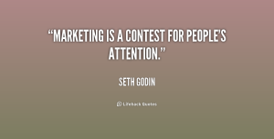 quote-Seth-Godin-marketing-is-a-contest-for-peoples-attention-180399_1